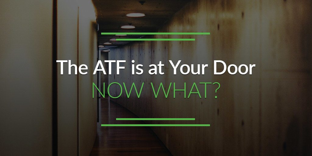 The ATF Is at Your Door, Now What?